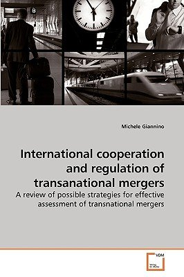 International Cooperation and Regulation of Transanational Mergers (Paperback): Michele Giannino