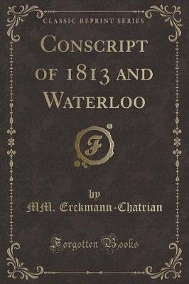 Conscript of 1813 and Waterloo (Classic Reprint) (Paperback): MM. Erckmann-Chatrian
