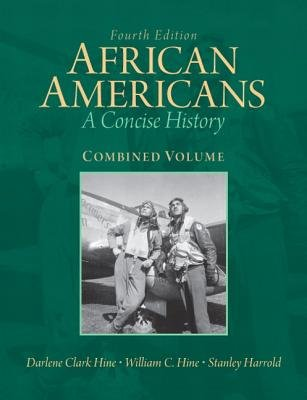African Americans - A Concise History, Combined Volume (Paperback, 4th Revised edition): Darlene Clark Hine, William C. Hine,...