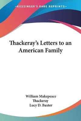Thackeray's Letters to an American Family (Paperback): William Makepeace Thackeray