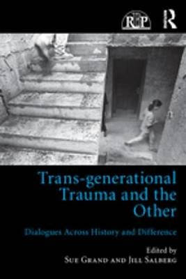 Trans-generational Trauma and the Other - Dialogues across history and difference (Electronic book text): Sue Grand, Jill...