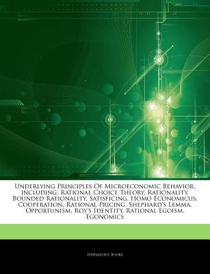 Articles on Underlying Principles of Microeconomic Behavior, Including - Rational Choice Theory, Rationality, Bounded...