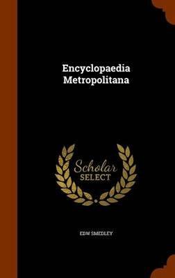 Encyclopaedia Metropolitana (Hardcover): Edw Smedley