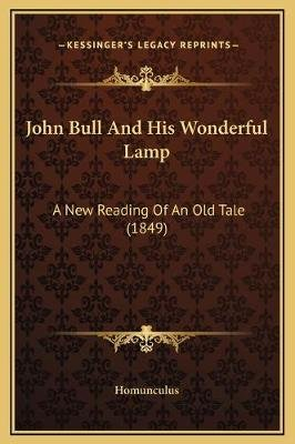John Bull and His Wonderful Lamp - A New Reading of an Old Tale (1849) (Hardcover): Homunculus