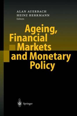 Ageing, Financial Markets and Monetary Policy (Hardcover, 2002 ed.): Alan J. Auerbach, Heinz Herrmann
