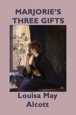 Marjorie's Three Gifts (Paperback): Louisa May Alcott