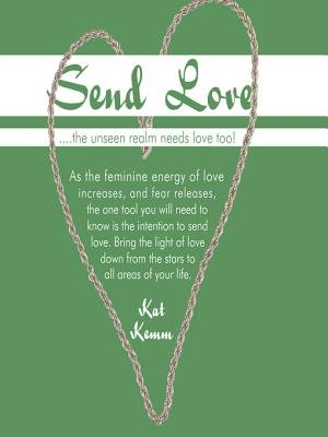 Send Love - ....the Unseen Realm Needs Love Too! (Electronic book text): Kat Kem M