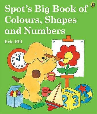 Spot's Big Book of Colours, Shapes and Numbers (Paperback): Eric Hill