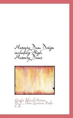 Masonry Dam Design Including High Masonry Dams (Paperback): Charles Edward Morrison, Orrin Lawrence Brodie
