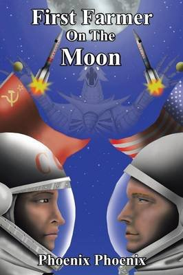First Farmer on the Moon (Paperback): Phoenix Phoenix
