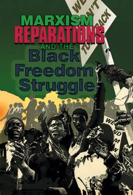 Marxism, Reparations & the Black Freedom Struggle (Paperback): Monica Moorehead