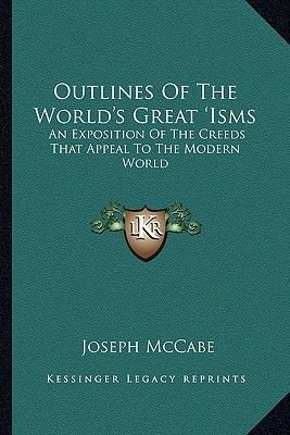 Outlines of the World's Great 'Isms - An Exposition of the Creeds That Appeal to the Modern World (Paperback): Joseph...