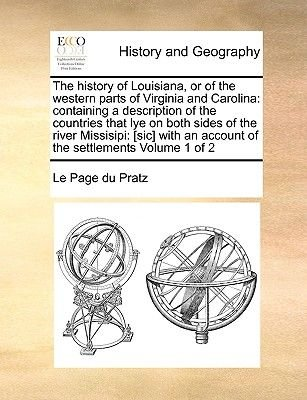 The History of Louisiana, or of the Western Parts of Virginia and Carolina - Containing a Description of the Countries That Lye...