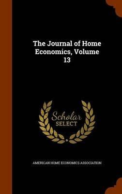 The Journal of Home Economics, Volume 13 (Hardcover): American Home Economics Association