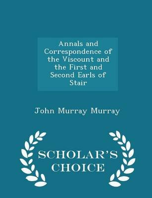 Annals and Correspondence of the Viscount and the First and Second Earls of Stair - Scholar's Choice Edition (Paperback):...