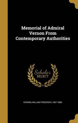 Memorial of Admiral Vernon from Contemporary Authorities (Hardcover): William Frederick 1807-1889 Vernon