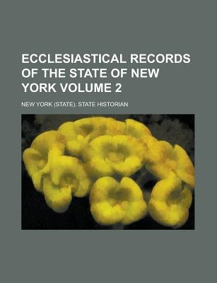 Ecclesiastical Records of the State of New York Volume 2 (Paperback): New York State Historian