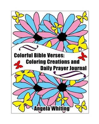 Colorful Bible Verses - Coloring Creations and Daily Prayer Journal (Paperback): Angela Whiting