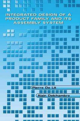 Integrated Design of a Product Family and Its Assembly System (Hardcover, 2003 ed.): Pierre De Lit, Alain Delchambre
