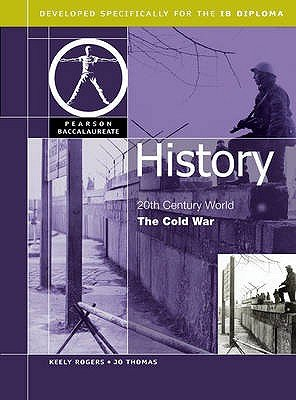 Pearson Baccalaureate: History: Cold War for the IB Diploma (Paperback): Keely Rogers, Jo Thomas