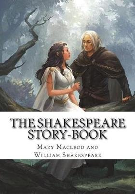 The Shakespeare Story-Book (Paperback): Mary MacLeod and William Shakespeare