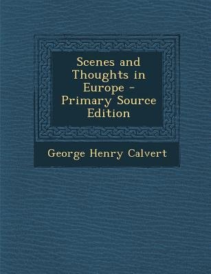 Scenes and Thoughts in Europe (Paperback, Primary Source ed.): George Henry Calvert