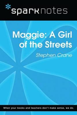Maggie: A Girl of the Streets (Sparknotes Literature Guide) (Electronic book text): Spark Notes, Stephen Crane