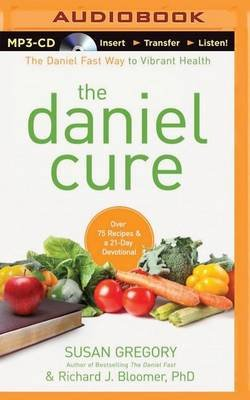 The Daniel Cure - The Daniel Fast Way to Vibrant Health (MP3 format, CD): Susan Gregory, Richard J.   Bloomer