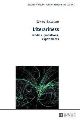 Literariness - Models, Gradations, Experiments (Hardcover, New edition): Edward Balcerzan