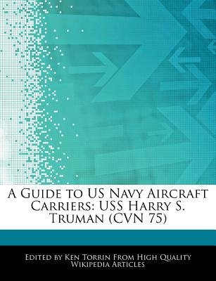 A Guide to US Navy Aircraft Carriers - USS Harry S. Truman (Cvn 75) (Paperback): Ken Torrin