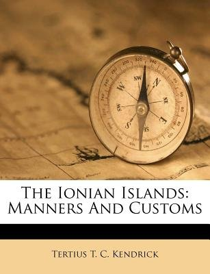The Ionian Islands - Manners and Customs (Paperback): Tertius T C Kendrick