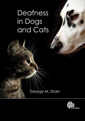Deafness in Dogs and C (Paperback): George M. Strain