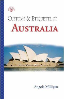 Australia - Customs and Etiquette (Paperback, Illustrated Ed): Angela Milligan