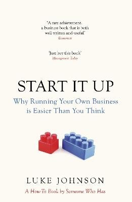 Start It Up - Why Running Your Own Business is Easier Than You Think (Paperback): Luke Johnson