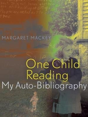 One Child Reading - My Auto-Bibliography (Electronic book text): Margaret Mackey