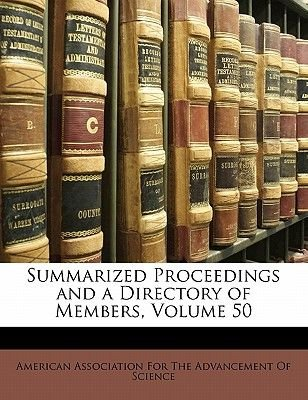 Summarized Proceedings and a Directory of Members, Volume 50 (Paperback): American Association for the Advancement