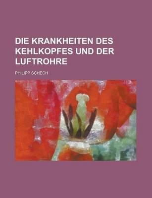 Die Krankheiten Des Kehlkopfes Und Der Luftrohre (Paperback): Philipp Schech