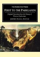 First to the Parklands - Original Narratives from the History of Western Exploration (Paperback): Jeffrey Eling