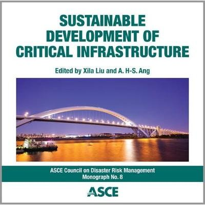 Sustainable Development of Critical Infrastructure (CD-ROM): Xila Liu, A.H-S. Ang