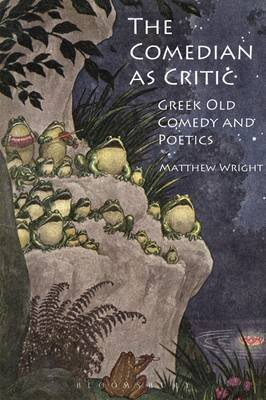 The Comedian as Critic - Greek Old Comedy and Poetics (Electronic book text): Matthew Wright