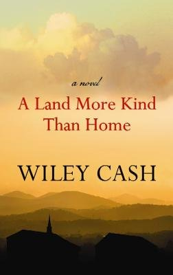 A Land More Kind Than Home (Large print, Hardcover, Large type / large print edition): Wiley Cash