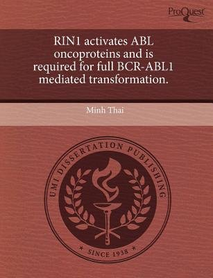 Rin1 Activates Abl Oncoproteins and Is Required for Full Bcr-Abl1 Mediated Transformation (Paperback): Minh Thai