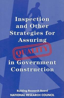 Inspection and Other Strategies for Assuring Quality in Government Construction (Paperback): Committee on Inspection for...