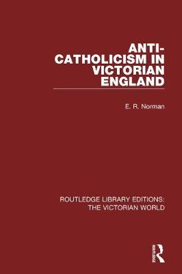 Anti-Catholicism in Victorian England (Hardcover): E.R. Norman