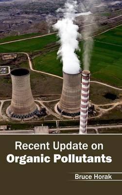 Recent Update on Organic Pollutants (Hardcover): Bruce Horak