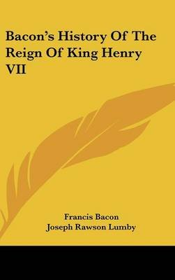 Bacon's History Of The Reign Of King Henry VII (Hardcover): Francis Bacon