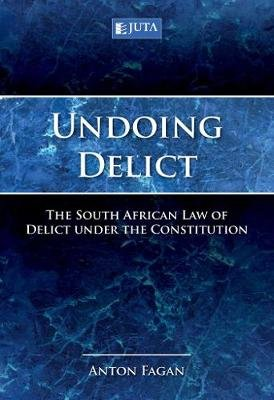 Undoing delict: The South African Law of Delict under the constitution (Paperback): Anton Fagan