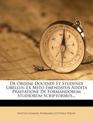 de Ordine Docendi Et Studendi Libellus - Ex Msto Emendatus Addita Praefatione de Formandorum Studiorum Scriptoribus......