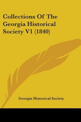Collections of the Georgia Historical Society V1 (1840) (Paperback): Historical Society Georgia Historical Society, Georgia...