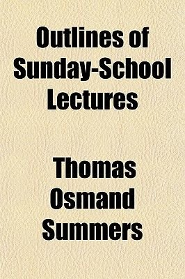 Outlines of Sunday-School Lectures (Paperback): Thomas Osmand Summers